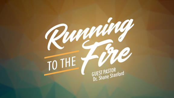 Running To The Fire - Dr. Shane Stanford