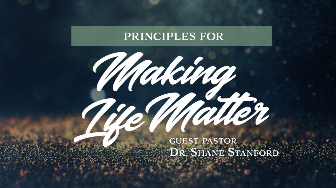Making Life Matter with Dr. Shane Stanford