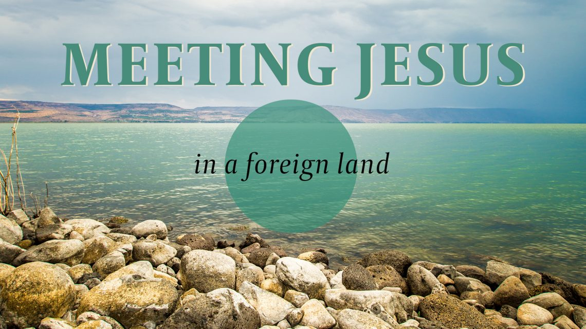 Meeting Jesus - In A Foreign Land