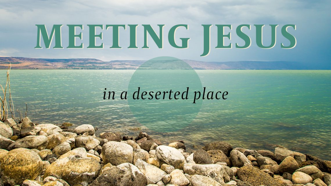 Meeting Jesus In A Deserted Place